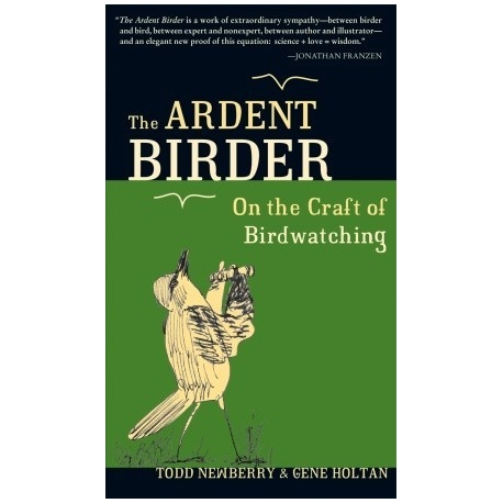 The Ardent Birder: On the Craft of Birdwatching