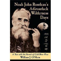 Noah John Rondeau's Adirondack Wilderness Days - A Year with the Hermit of Cold River Flow