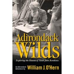 Adirondack Wilds: Exploring the Haunts of Noah John Rondeau: An Adirondack Adventure
