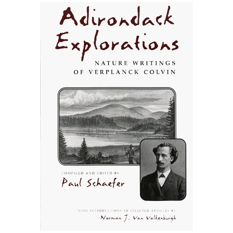 Adirondack Explorations: Nature Writings of Verplanck Colvin