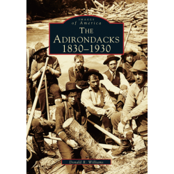 The Adirondacks 1830 - 1930, Images of America Series