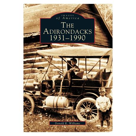 The Adirondacks 1931 - 1990, Images of America Series
