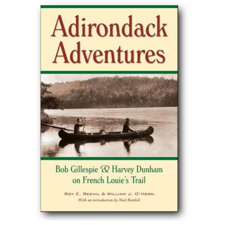 Adirondack Adventures Bob Gillespie and Harvey Dunham on French Louie's Trail - 1st Edition Hard Cover